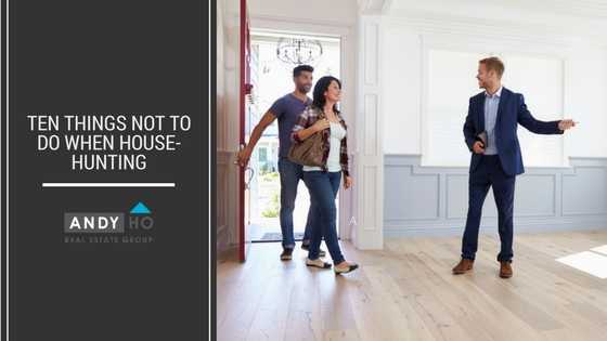 Ten Things NOT to do When House-hunting